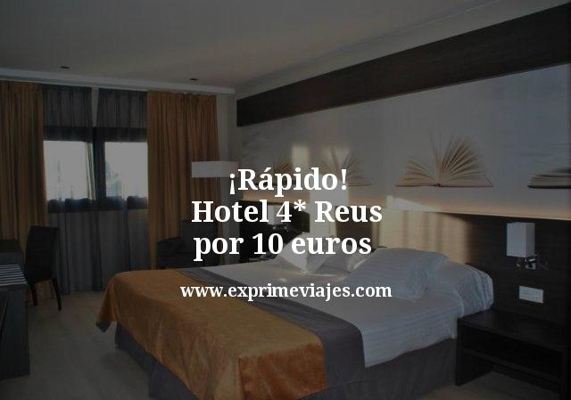 ¡Rápido! Hotel 4* Reus por 10euros