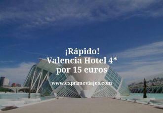 Rápido Valencia Hotel 4 estrellas por 15 euros