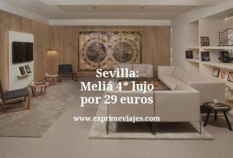 Sevilla: Meliá 4 estrellas lujo por 29 euros