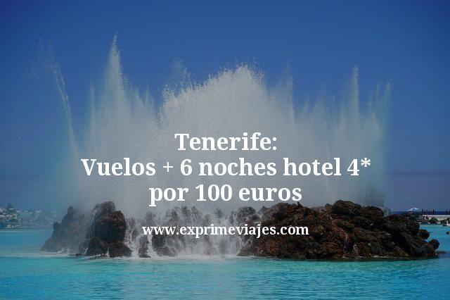 Tenerife: Vuelos mas 6 noches hotel 4 estrellas por 100 euros