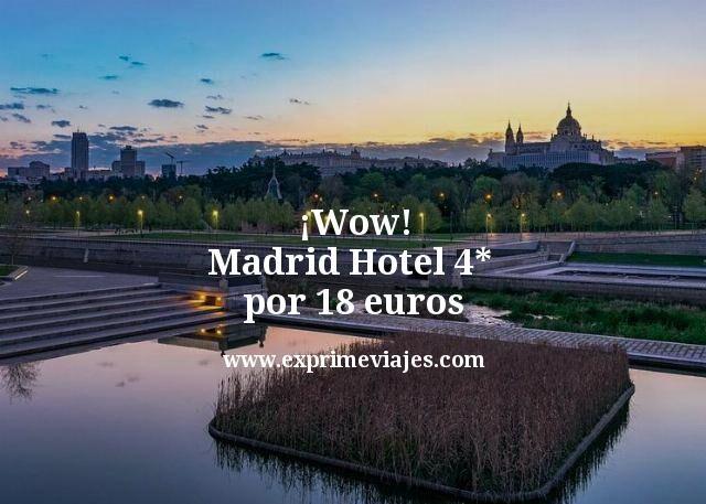 wow madrid hotel 4 estrellas por 18 euros