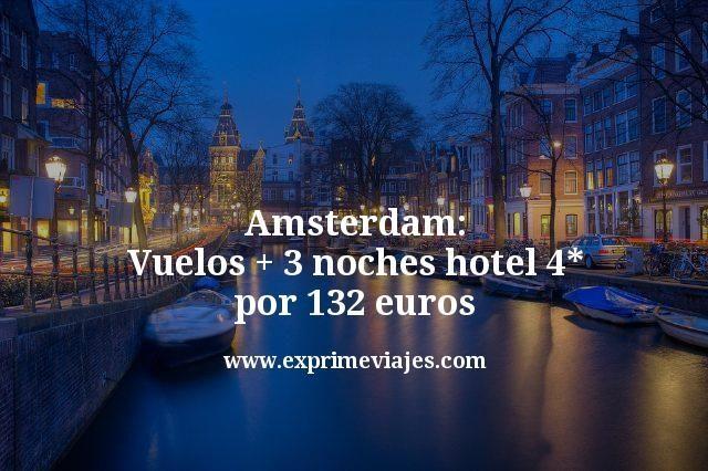 Amsterdam Vuelos mas 3 noches hotel 4 estrellas por 132 euros