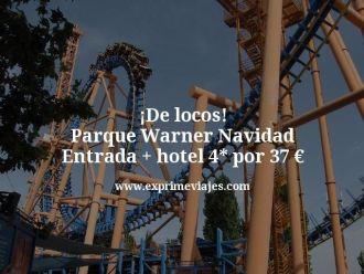 De locos Parque Warner Navidad Entrada mas hotel 4 estrellas por 37 euros