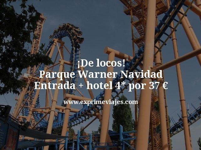 ¡De Locos! Parque Warner Navidad: entrada + hotel 4* por 37euros
