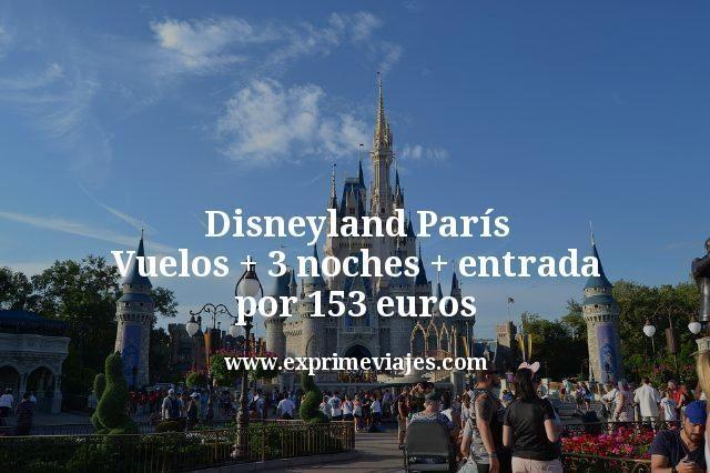 Disneyland París: Vuelos + 3 noches + entrada por 153euros