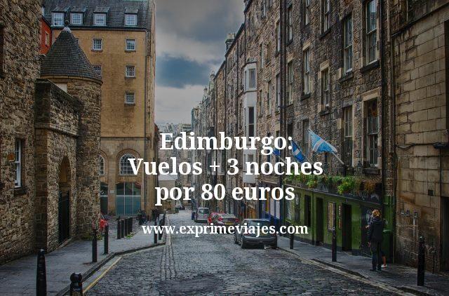 Edimburgo: Vuelos + 3 noches por 80euros
