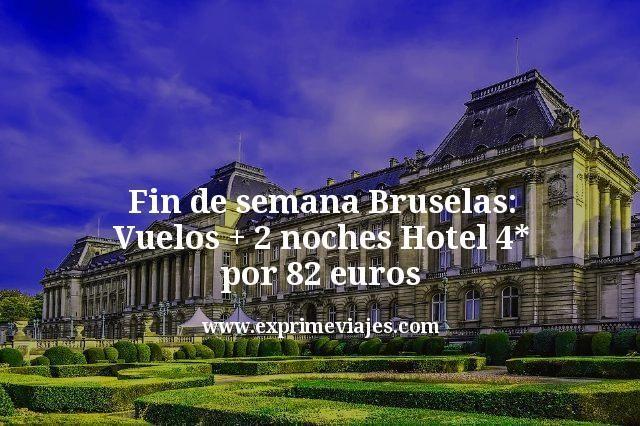Fin de semana Bruselas: Vuelos + 2 noches hotel 4* por 82€