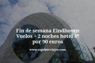 Fin de semana Eindhoven Vuelos mas 2 noches hotel 4 estrellas por 90 euros