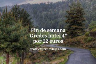 Fin de semana Gredos hotel 4 estrellas por 22 euros