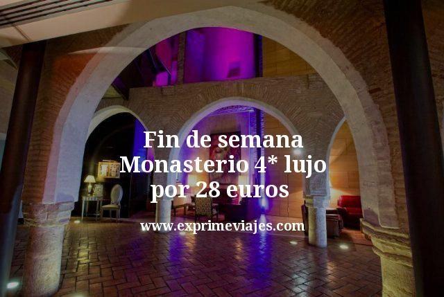 Fin de semana Monasterio 4* lujo por 28euros