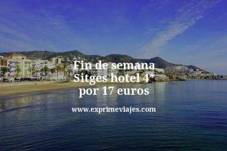 Fin de semana Sitges hotel 4 estrellas por 17 euros