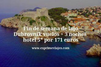 Fin de semana de lujo Dubrovnik vuelos mas 3 noches hotel 5 estrellas por 171 euros