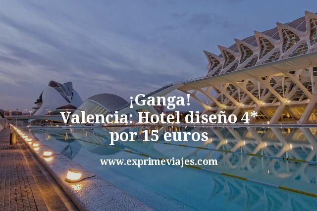Ganga Valencia Hotel diseño 4 estrellas por 15 euros