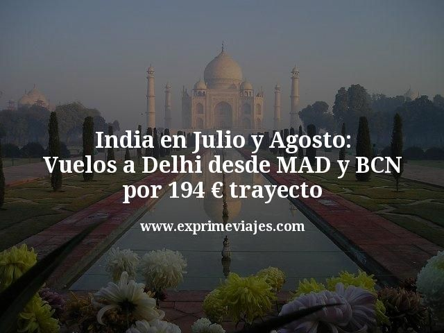 Julio y Agosto en India: vuelos a Delhi por 194€ trayecto