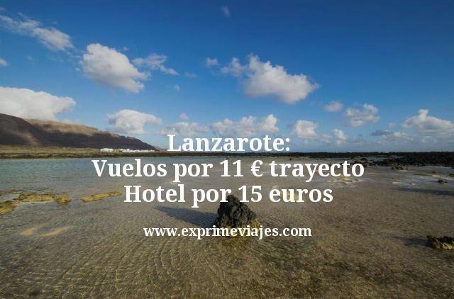 Lanzarote: vuelos por 11€ trayecto; hotel por 15€