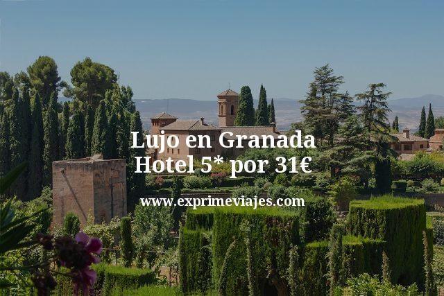Lujo en Granada: Hotel 5* por 31euros