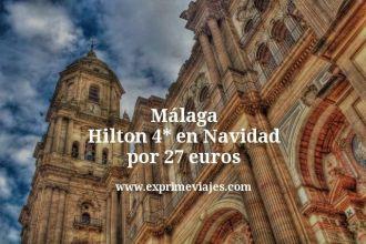Málaga Hilton 4 estrellas en Navidad por 27 euros