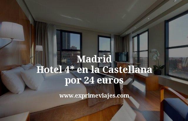 Madrid Hotel 4 estrellas en la Castellana por 24 euros