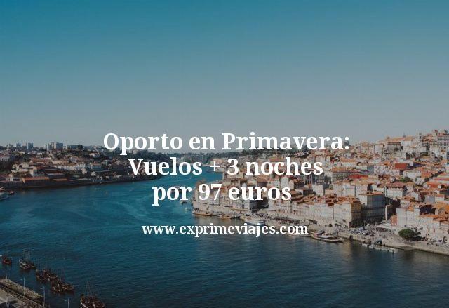 Oporto en Primavera Vuelos mas 3 noches por 97 euros