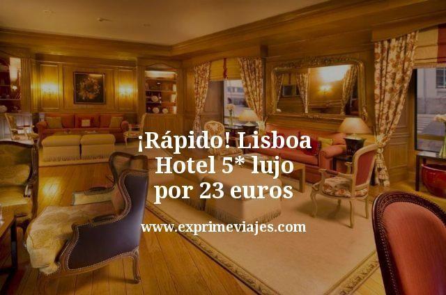 ¡Rápido! Lisboa: Hotel 5* lujo por 23euros