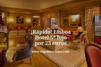rapido Lisboa hotel 5 estrellas lujo por 23 euros