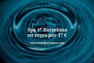 spa 4 estrellas barcelona en reyes por 17 euros