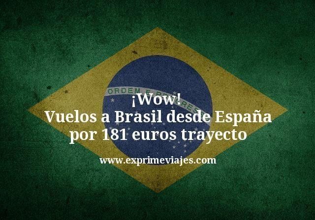 ¡Wow! Vuelos a Brasil desde España por 181euros trayecto
