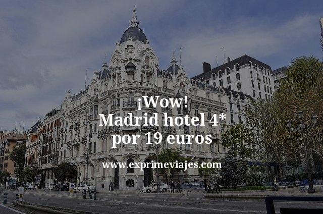 Wow Madrid hotel 4 estrellas por 19 euros