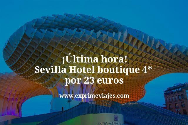 ¡Última hora! Sevilla centro: Hotel boutique 4* por 23euros