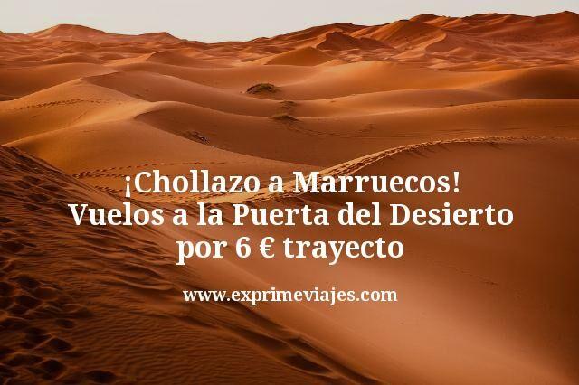 ¡Chollazo a Marruecos! Vuelos a la Puerta del Desierto por 6€ trayecto