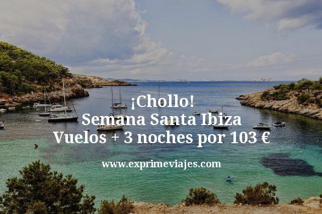 ¡Chollo! Semana Santa Ibiza: Vuelos + 3 noches por 103euros