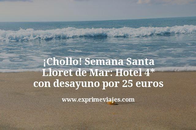 ¡Chollo! Semana Santa Lloret de Mar: Hotel 4* con desayuno por 25euros