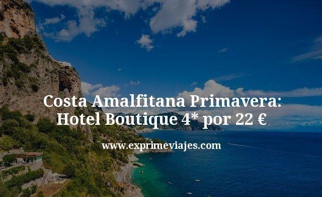Costa Amalfitana Primavera Hotel Boutique 4 estrellas por 22 euros
