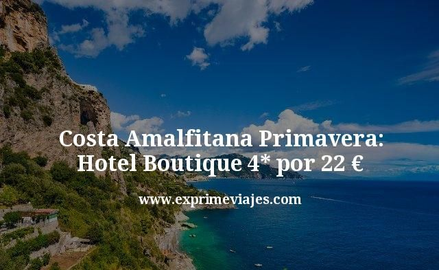 Costa Amalfitana en Primavera: Hotel Boutique 4* por 22euros