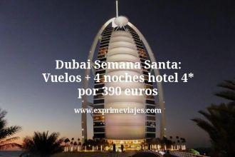 Dubai Semana Santa Vuelos mas 4 noches hotel 4 estrellas por 390 euros