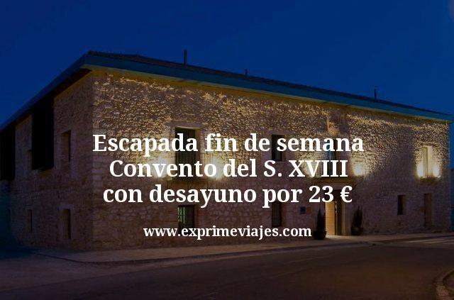 Escapada fin de semana: Convento del S. XVIII con desayuno por 23€
