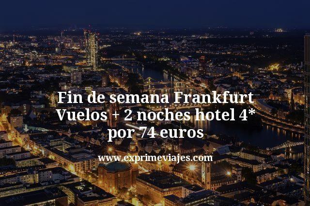 Fin de semana Frankfurt Vuelos mas 2 noches hotel 4 estrellas por 74 euros