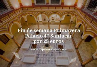 Fin de semana Primavera Palacio 4 estrellas Sanlucar por 25 euros