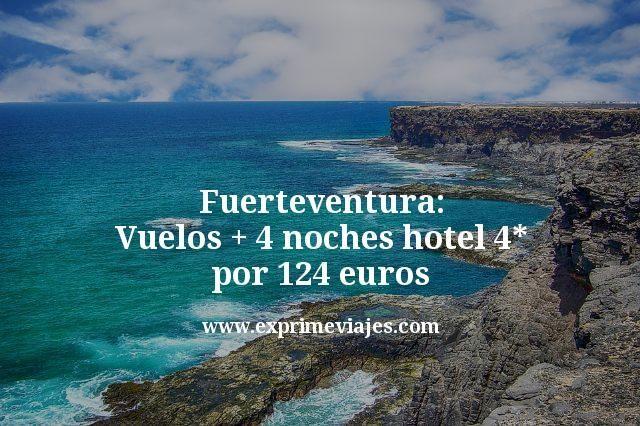 Fuerteventura Vuelos mas 4 noches hotel 4 estrellas por 124 euros