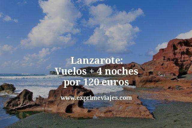 Lanzarote: Vuelos + 4 noches por 120euros