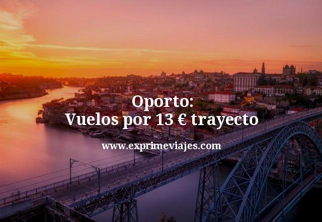 Oporto: Vuelos por 13euros trayecto