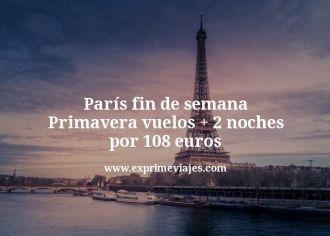 París fin de semana Primavera vuelos mas 2 noches por 108 euros