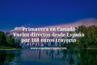Primavera en Canadá Vuelos directos desde España por 168 euros trayecto