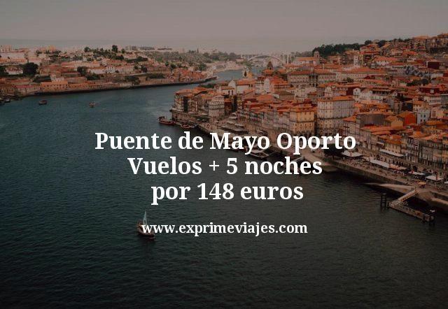 Puente de Mayo Oporto: Vuelos + 5 noches por 148euros