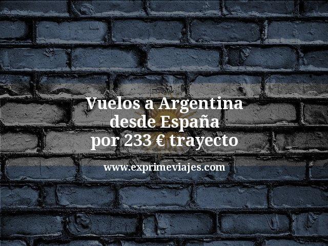¡Wow! Vuelos a Argentina desde España por 233€ trayecto