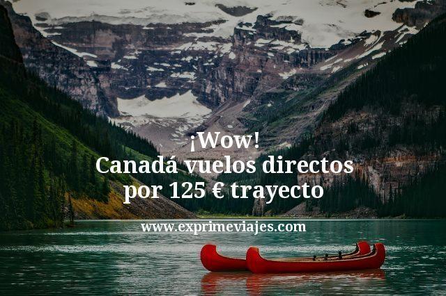 Wow Canadá vuelos directos por 125 euros trayecto