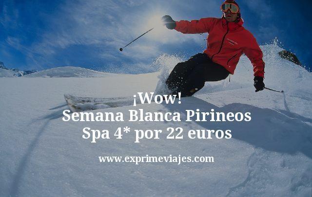 Wow Semana Blanca Pirineos Spa 4 estrellas por 22 euros