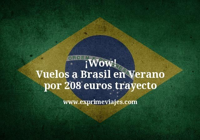 ¡Wow! Vuelos a Brasil en Verano por 208€ trayecto