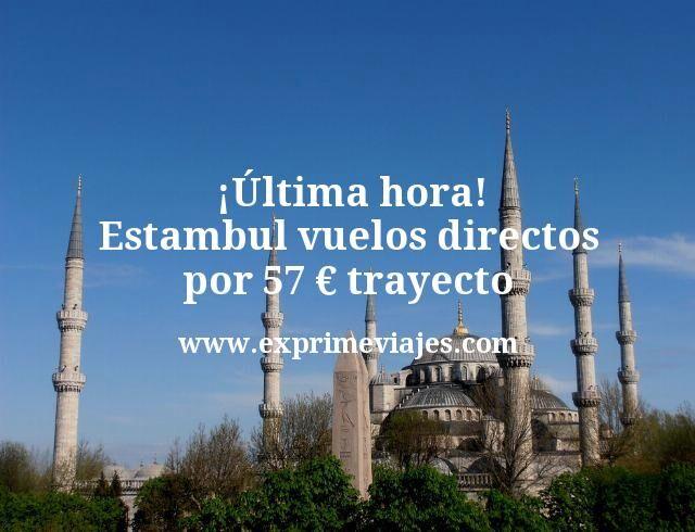 ultima hora Estambul vuelos directos por 57 euros trayecto