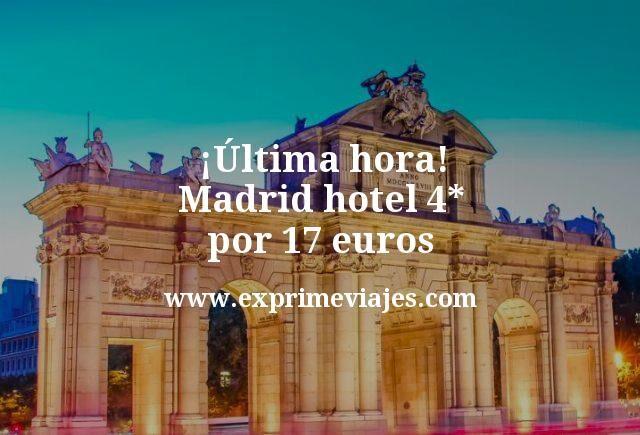 ultima hora Madrid hotel 4 estrellas por 17 euros